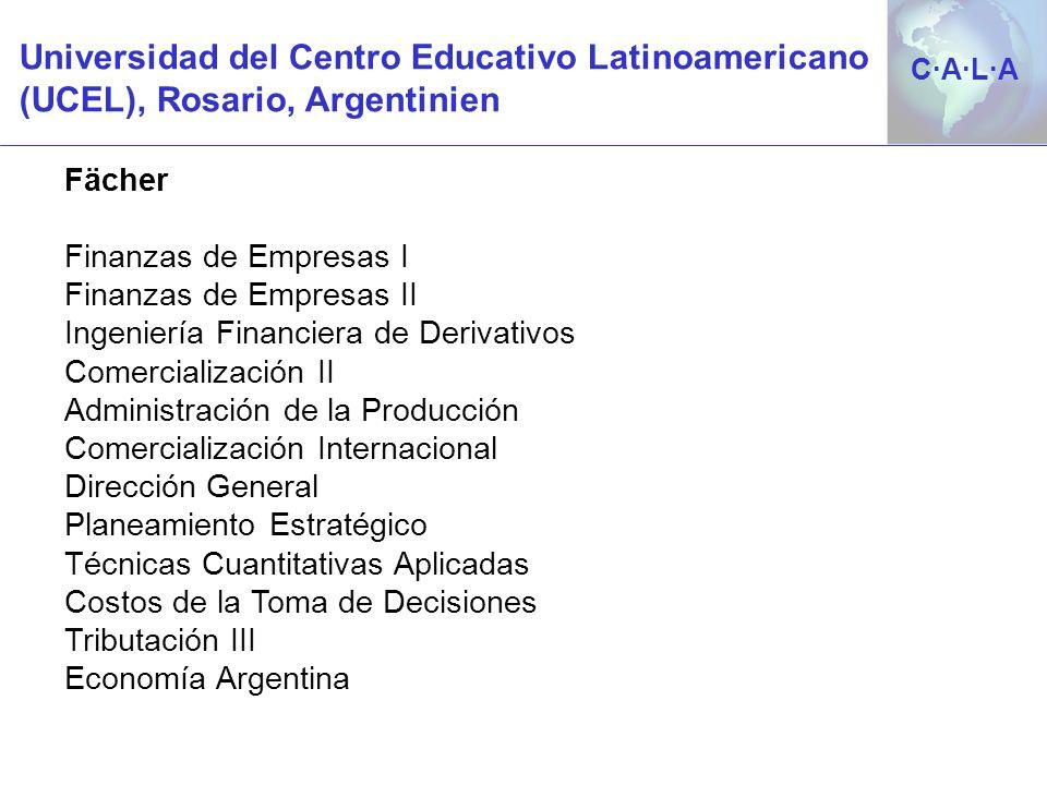 C·A·L·AC·A·L·A Universidad del Centro Educativo Latinoamericano (UCEL), Rosario, Argentinien Fächer Finanzas de Empresas I Finanzas de Empresas II Ing