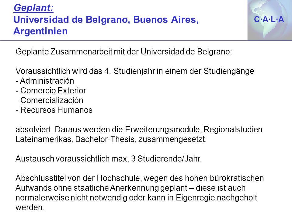 C·A·L·AC·A·L·A Geplante Zusammenarbeit mit der Universidad de Belgrano: Voraussichtlich wird das 4. Studienjahr in einem der Studiengänge - Administra