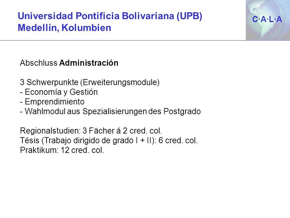 C·A·L·AC·A·L·A Universidad Pontificia Bolivariana (UPB) Medellín, Kolumbien Abschluss Administración 3 Schwerpunkte (Erweiterungsmodule) - Economía y