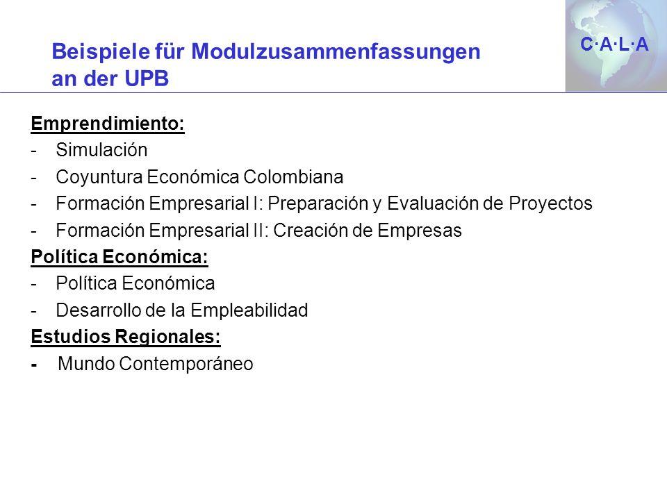 C·A·L·AC·A·L·A Beispiele für Modulzusammenfassungen an der UPB Emprendimiento: -Simulación -Coyuntura Económica Colombiana -Formación Empresarial I: P