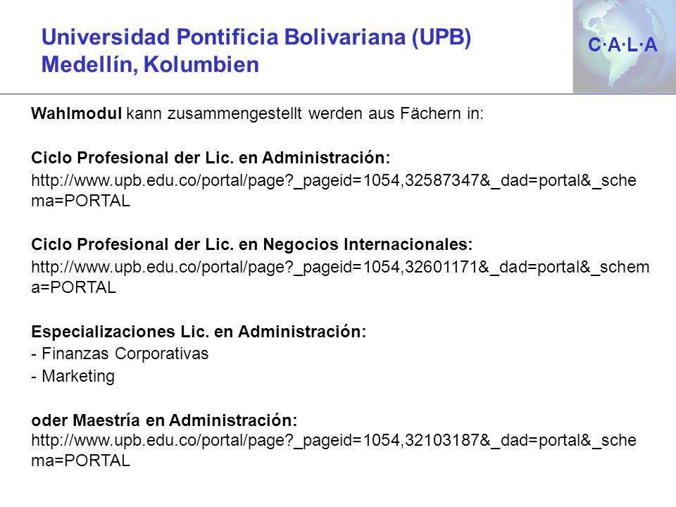 C·A·L·AC·A·L·A Universidad Pontificia Bolivariana (UPB) Medellín, Kolumbien Wahlmodul kann zusammengestellt werden aus Fächern in: Ciclo Profesional d