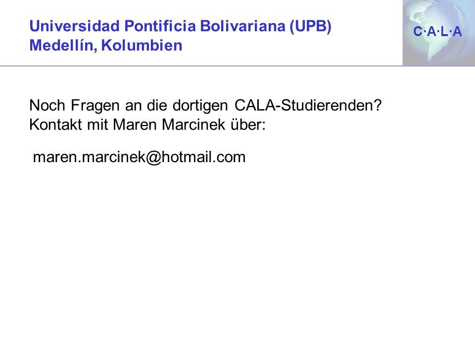 C·A·L·AC·A·L·A Universidad Pontificia Bolivariana (UPB) Medellín, Kolumbien Noch Fragen an die dortigen CALA-Studierenden? Kontakt mit Maren Marcinek