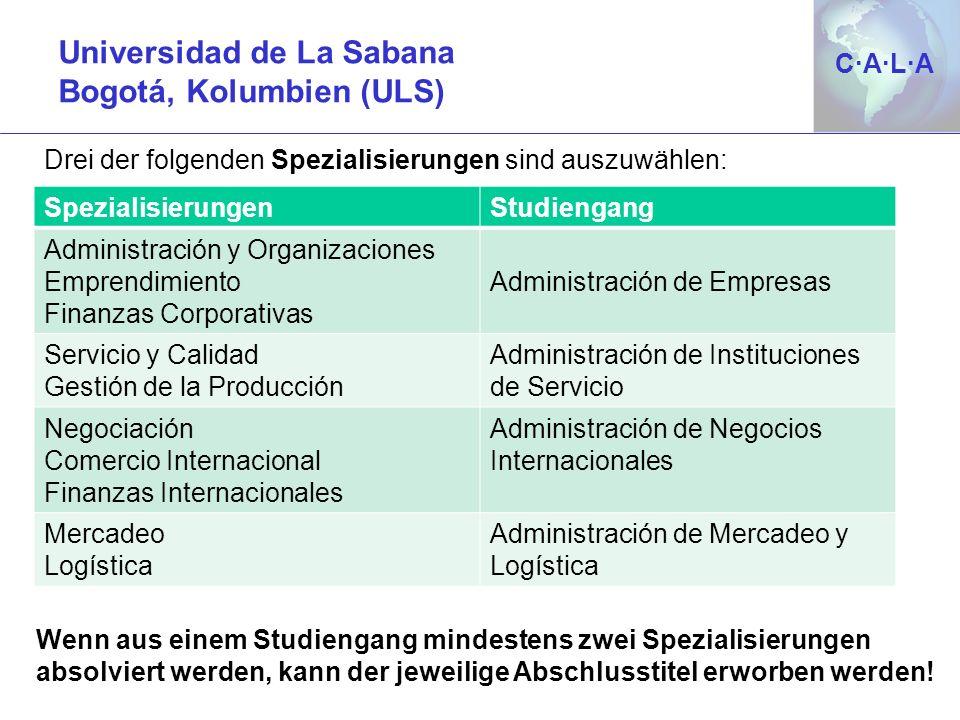 C·A·L·AC·A·L·A Drei der folgenden Spezialisierungen sind auszuwählen: Universidad de La Sabana Bogotá, Kolumbien (ULS) SpezialisierungenStudiengang Ad