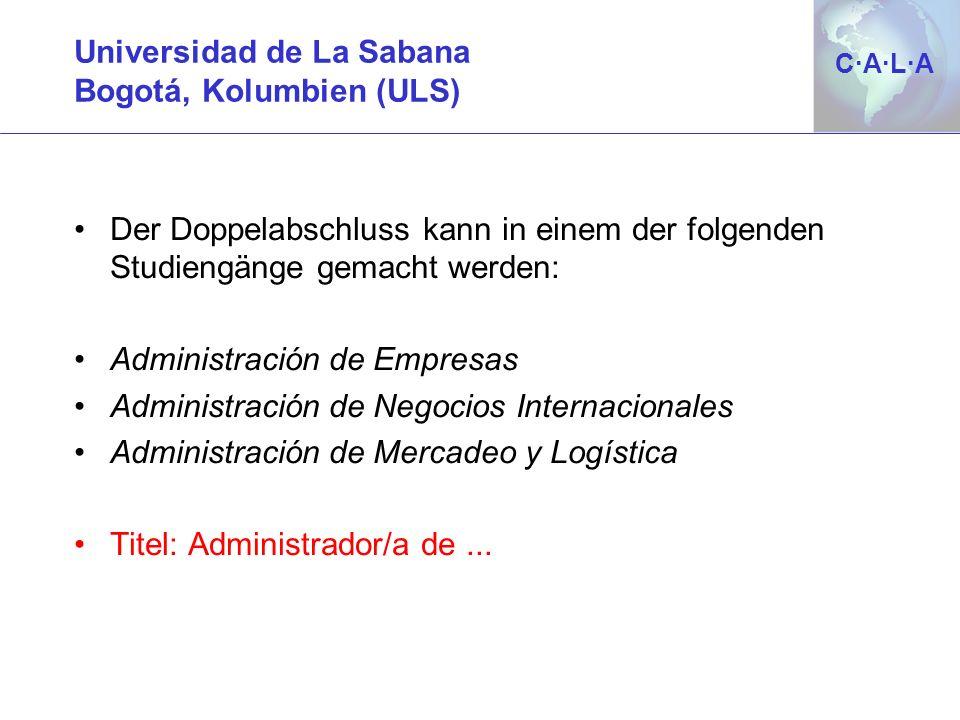 C·A·L·AC·A·L·A Universidad de La Sabana Bogotá, Kolumbien (ULS) Der Doppelabschluss kann in einem der folgenden Studiengänge gemacht werden: Administr