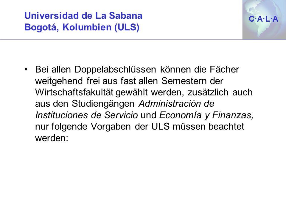 C·A·L·AC·A·L·A Universidad de La Sabana Bogotá, Kolumbien (ULS) Bei allen Doppelabschlüssen können die Fächer weitgehend frei aus fast allen Semestern