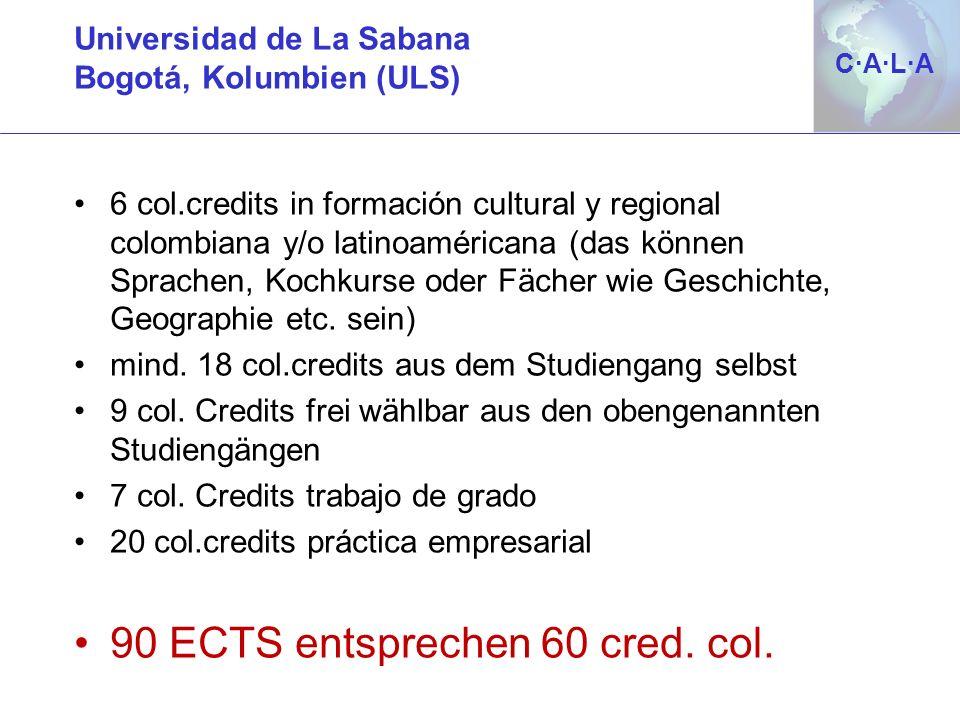 C·A·L·AC·A·L·A Universidad de La Sabana Bogotá, Kolumbien (ULS) 6 col.credits in formación cultural y regional colombiana y/o latinoaméricana (das kön