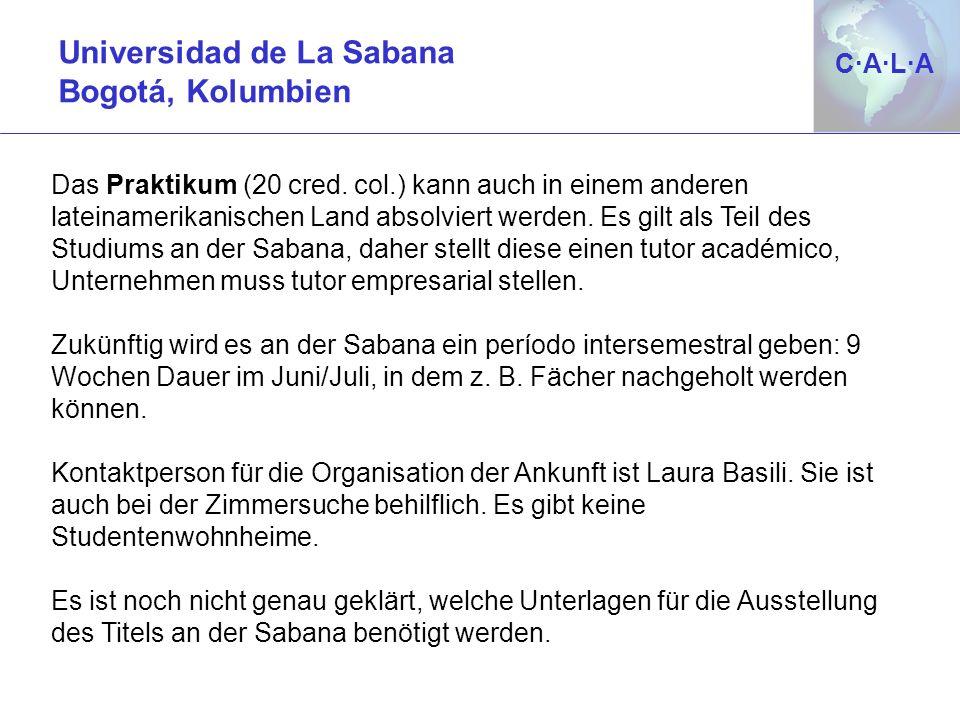 C·A·L·AC·A·L·A Universidad de La Sabana Bogotá, Kolumbien Das Praktikum (20 cred. col.) kann auch in einem anderen lateinamerikanischen Land absolvier