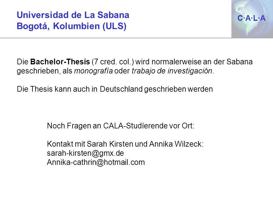 C·A·L·AC·A·L·A Noch Fragen an CALA-Studíerende vor Ort: Kontakt mit Sarah Kirsten und Annika Wilzeck: sarah-kirsten@gmx.de Annika-cathrin@hotmail.com