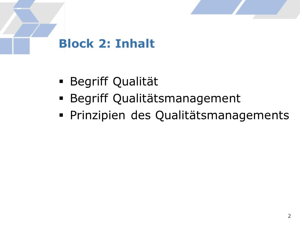 Begriff Qualität Begriff Qualitätsmanagement Prinzipien des Qualitätsmanagements Block 2: Inhalt 2