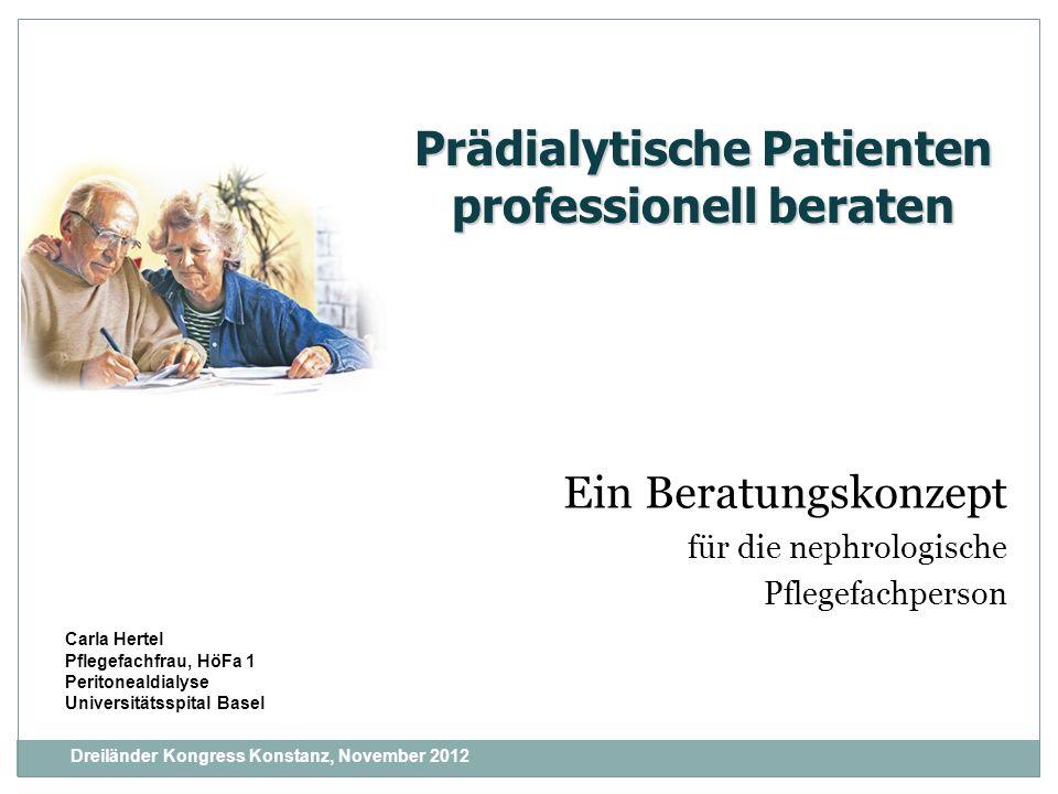 Ein Beratungskonzept für die nephrologische Pflegefachperson Carla Hertel Pflegefachfrau, HöFa 1 Peritonealdialyse Universitätsspital Basel Prädialyti