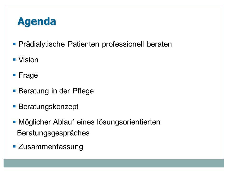 Agenda Prädialytische Patienten professionell beraten Vision Frage Beratung in der Pflege Beratungskonzept Möglicher Ablauf eines lösungsorientierten