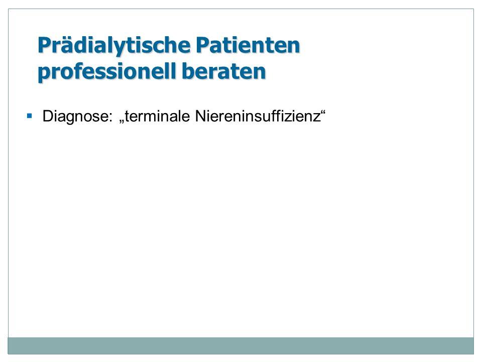 Prädialytische Patienten professionell beraten Diagnose: terminale Niereninsuffizienz
