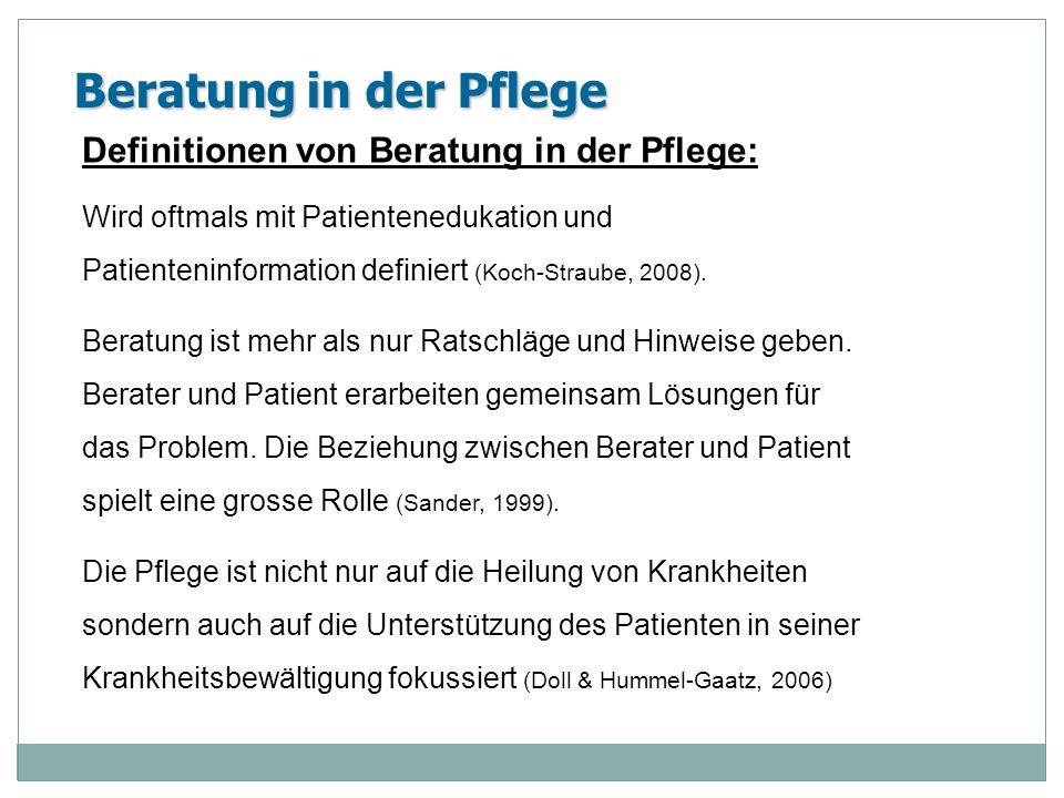 Beratung in der Pflege Definitionen von Beratung in der Pflege: Wird oftmals mit Patientenedukation und Patienteninformation definiert (Koch-Straube,