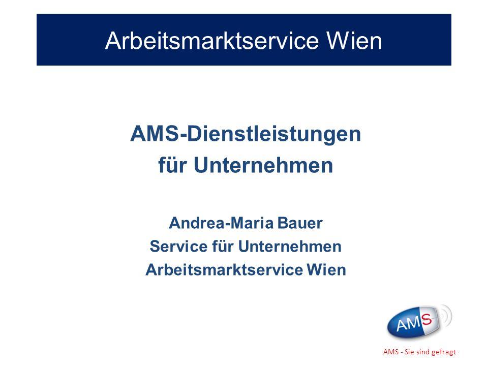 Arbeitsmarktservice Wien AMS-Dienstleistungen für Unternehmen Andrea-Maria Bauer Service für Unternehmen Arbeitsmarktservice Wien AMS - Sie sind gefra