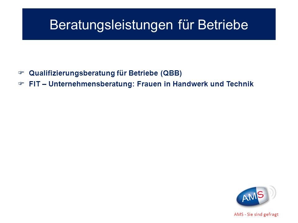 Qualifizierungsberatung für Betriebe (QBB) FIT – Unternehmensberatung: Frauen in Handwerk und Technik Beratungsleistungen für Betriebe AMS - Sie sind