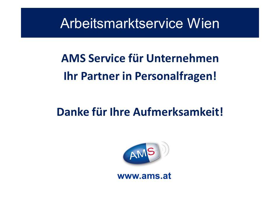 AMS Service für Unternehmen Ihr Partner in Personalfragen! Danke für Ihre Aufmerksamkeit! Arbeitsmarktservice Wien www.ams.at