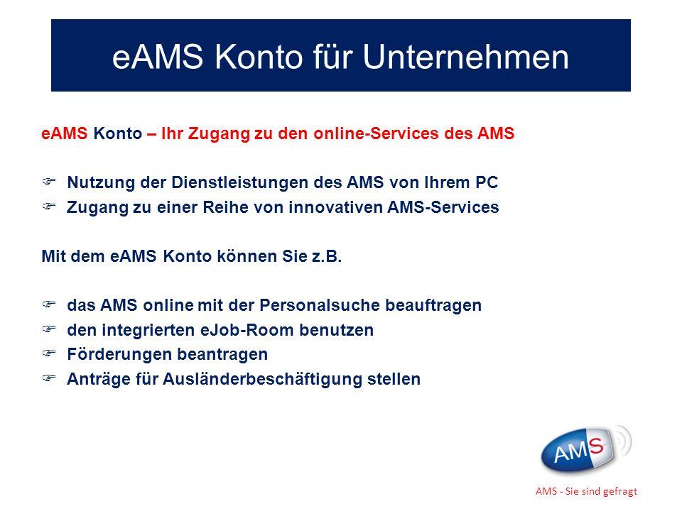 eAMS Konto – Ihr Zugang zu den online-Services des AMS Nutzung der Dienstleistungen des AMS von Ihrem PC Zugang zu einer Reihe von innovativen AMS-Ser