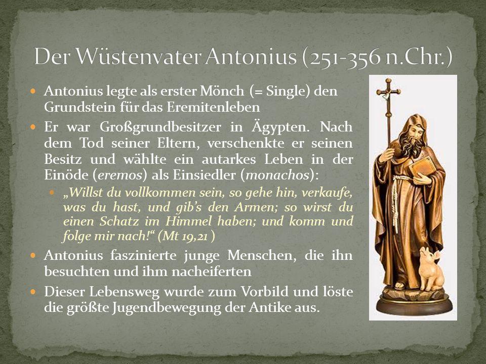 Antonius legte als erster Mönch (= Single) den Grundstein für das Eremitenleben Er war Großgrundbesitzer in Ägypten. Nach dem Tod seiner Eltern, versc