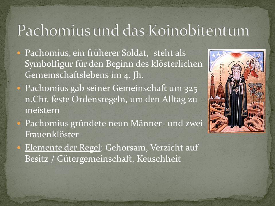 Pachomius, ein früherer Soldat, steht als Symbolfigur für den Beginn des klösterlichen Gemeinschaftslebens im 4. Jh. Pachomius gab seiner Gemeinschaft