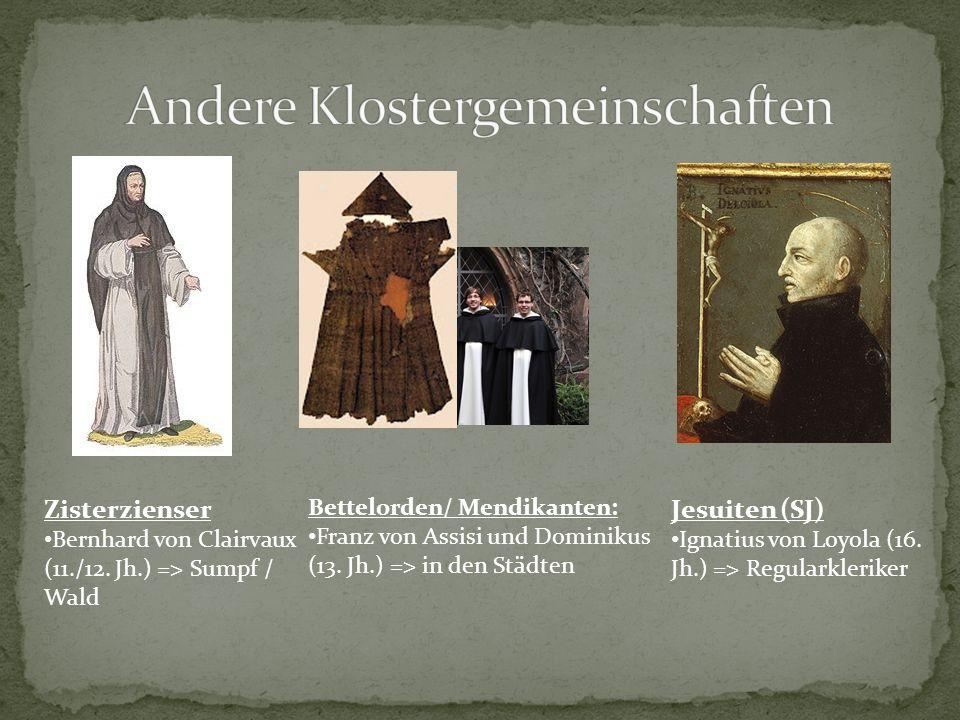 Zisterzienser Bernhard von Clairvaux (11./12. Jh.) => Sumpf / Wald Bettelorden/ Mendikanten: Franz von Assisi und Dominikus (13. Jh.) => in den Städte