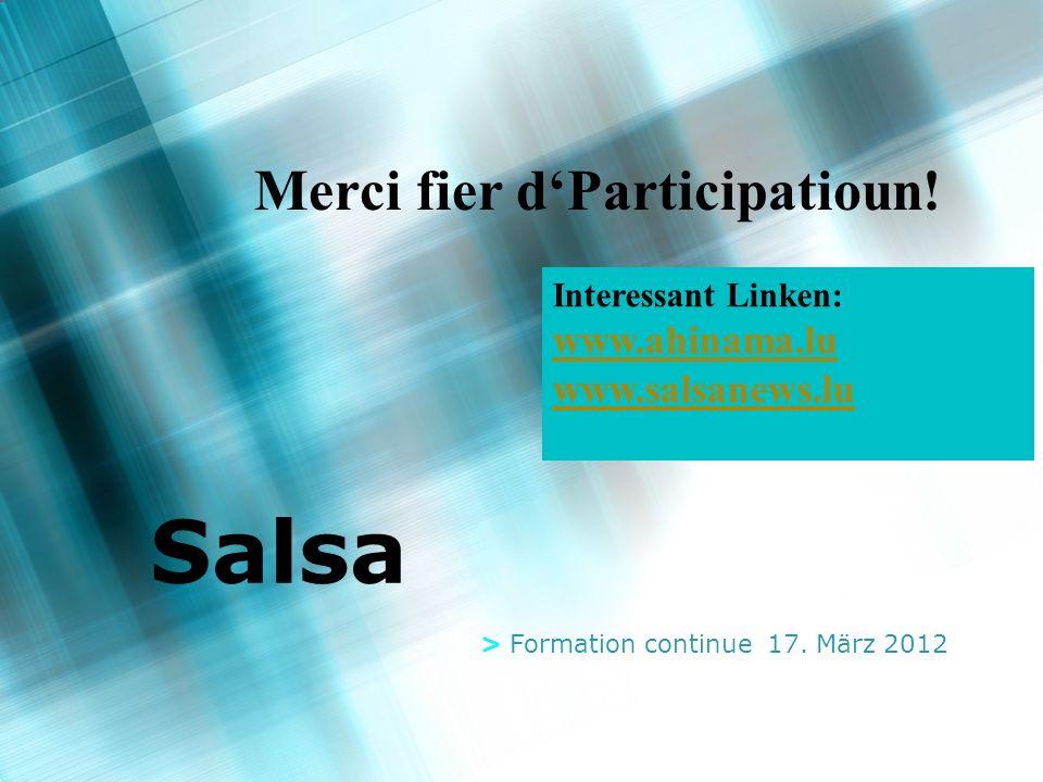 Salsa > Formation continue 17. März 2012 Merci fier dParticipatioun! Interessant Linken: www.ahinama.lu www.salsanews.lu