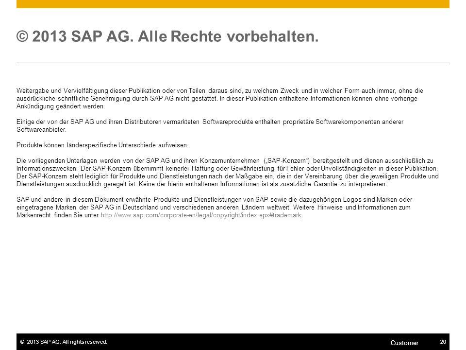 ©2013 SAP AG. All rights reserved.20 Customer © 2013 SAP AG. Alle Rechte vorbehalten. Weitergabe und Vervielfältigung dieser Publikation oder von Teil