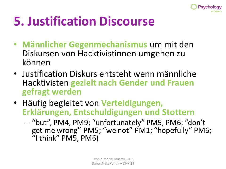 5. Justification Discourse Männlicher Gegenmechanismus um mit den Diskursen von Hacktivistinnen umgehen zu können Justification Diskurs entsteht wenn