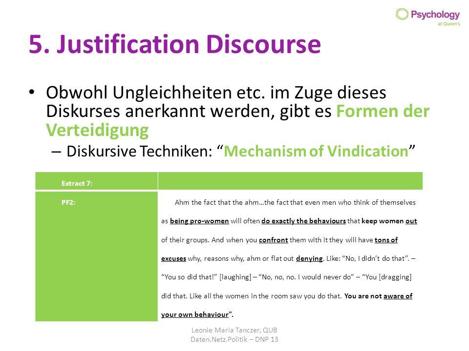 5. Justification Discourse Obwohl Ungleichheiten etc. im Zuge dieses Diskurses anerkannt werden, gibt es Formen der Verteidigung – Diskursive Technike