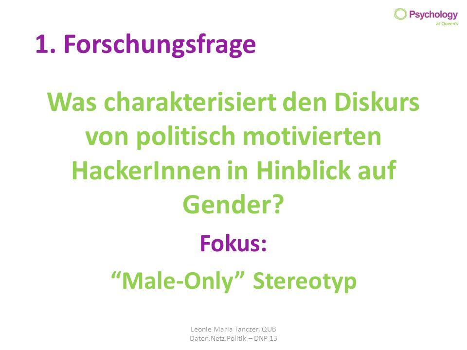 1. Forschungsfrage Was charakterisiert den Diskurs von politisch motivierten HackerInnen in Hinblick auf Gender? Fokus: Male-Only Stereotyp Leonie Mar