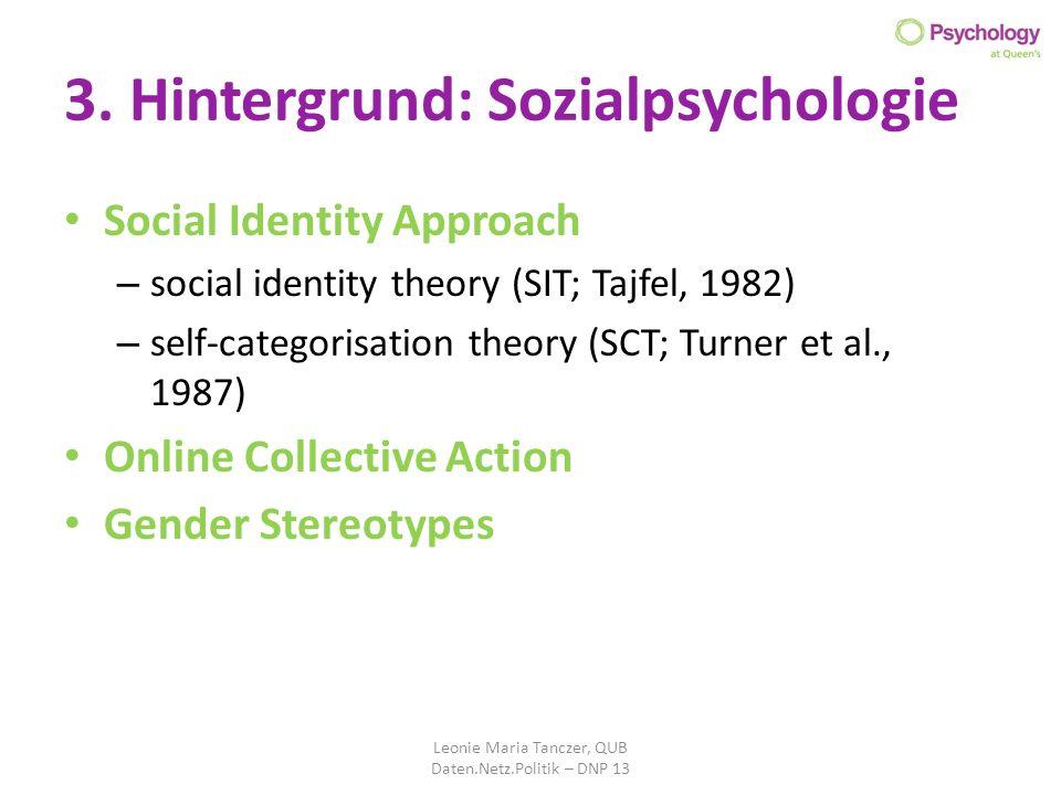 3. Hintergrund: Sozialpsychologie Social Identity Approach – social identity theory (SIT; Tajfel, 1982) – self-categorisation theory (SCT; Turner et a