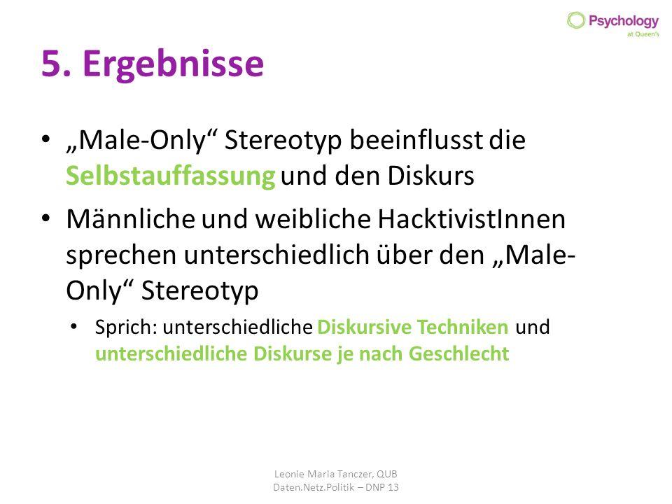 5. Ergebnisse Male-Only Stereotyp beeinflusst die Selbstauffassung und den Diskurs Männliche und weibliche HacktivistInnen sprechen unterschiedlich üb