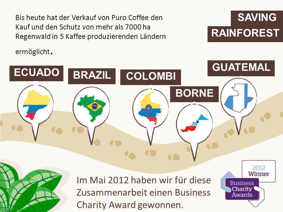 SAVING RAINFOREST ECUADO R BRAZIL COLOMBI A GUATEMAL A Im Mai 2012 haben wir für diese Zusammenarbeit einen Business Charity Award gewonnen. BORNE O B