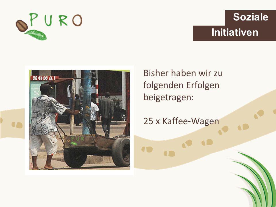 Bisher haben wir zu folgenden Erfolgen beigetragen: 25 x Kaffee-Wagen Soziale Initiativen