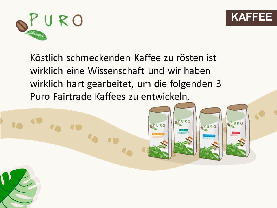 Köstlich schmeckenden Kaffee zu rösten ist wirklich eine Wissenschaft und wir haben wirklich hart gearbeitet, um die folgenden 3 Puro Fairtrade Kaffee