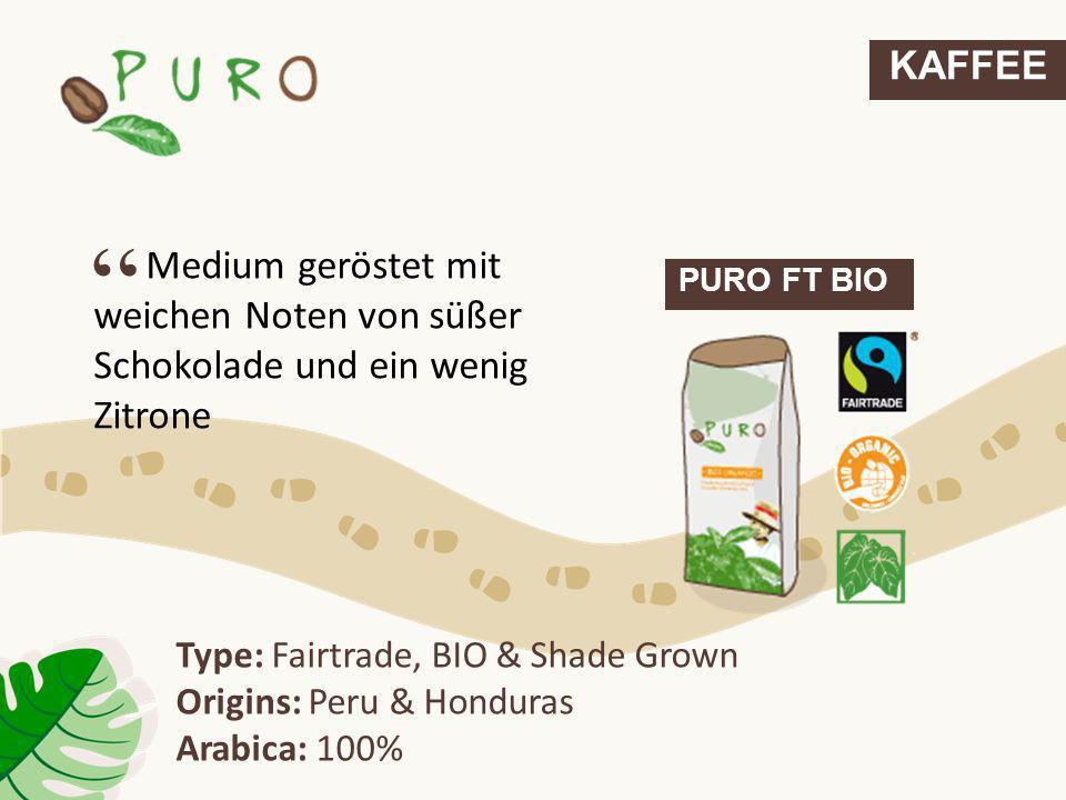 PURO FT BIO Medium geröstet mit weichen Noten von süßer Schokolade und ein wenig Zitrone Type: Fairtrade, BIO & Shade Grown Origins: Peru & Honduras A