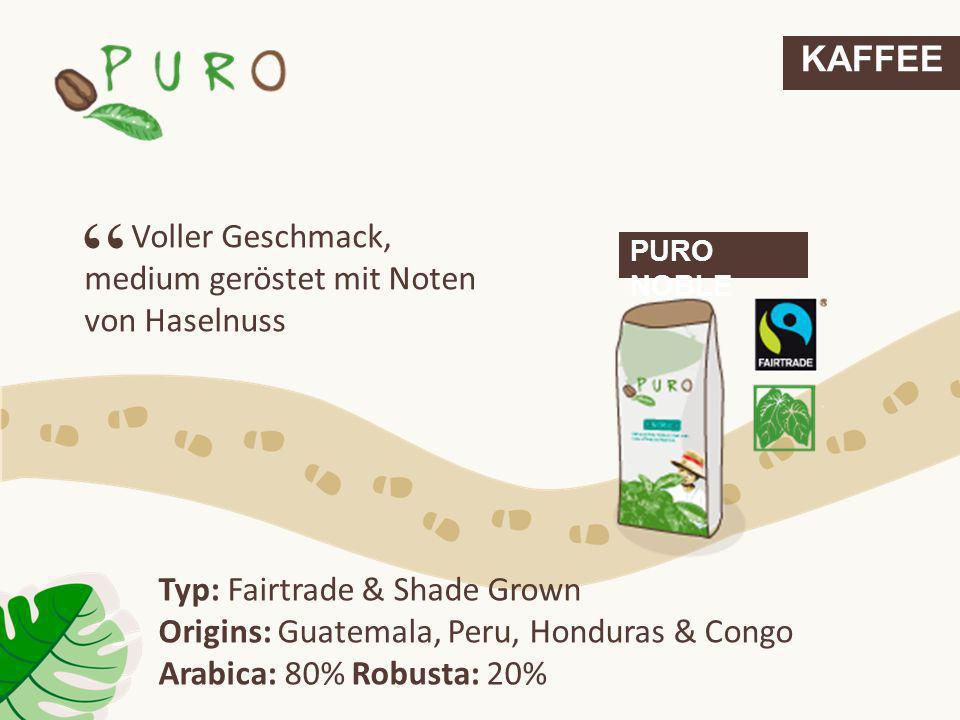 KAFFEE PURO NOBLE Voller Geschmack, medium geröstet mit Noten von Haselnuss Typ: Fairtrade & Shade Grown Origins: Guatemala, Peru, Honduras & Congo Ar