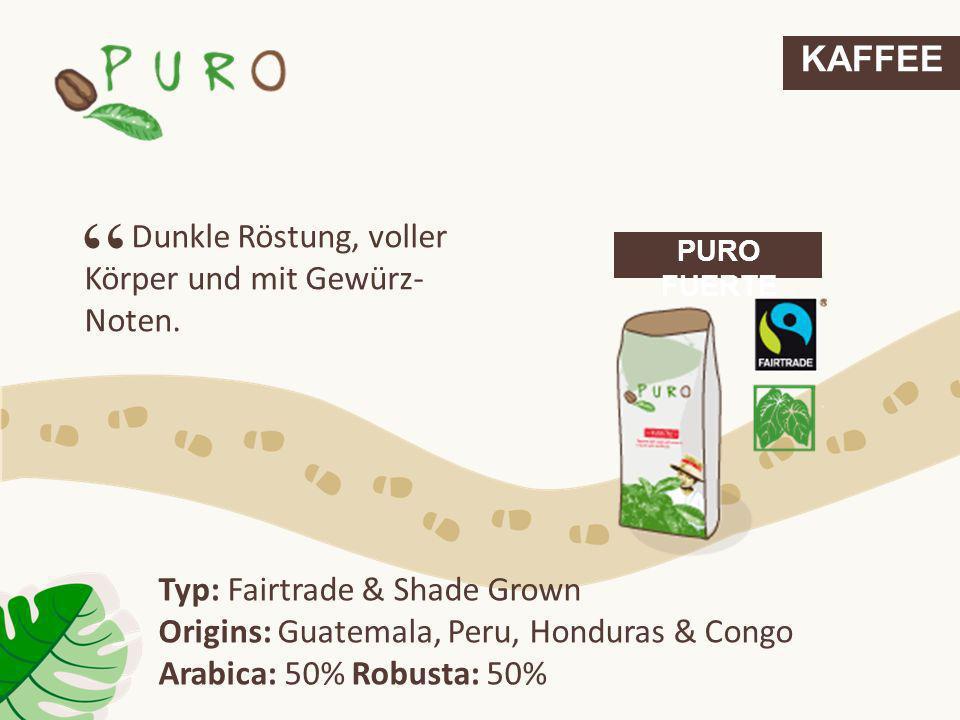 KAFFEE PURO FUERTE Dunkle Röstung, voller Körper und mit Gewürz- Noten. Typ: Fairtrade & Shade Grown Origins: Guatemala, Peru, Honduras & Congo Arabic