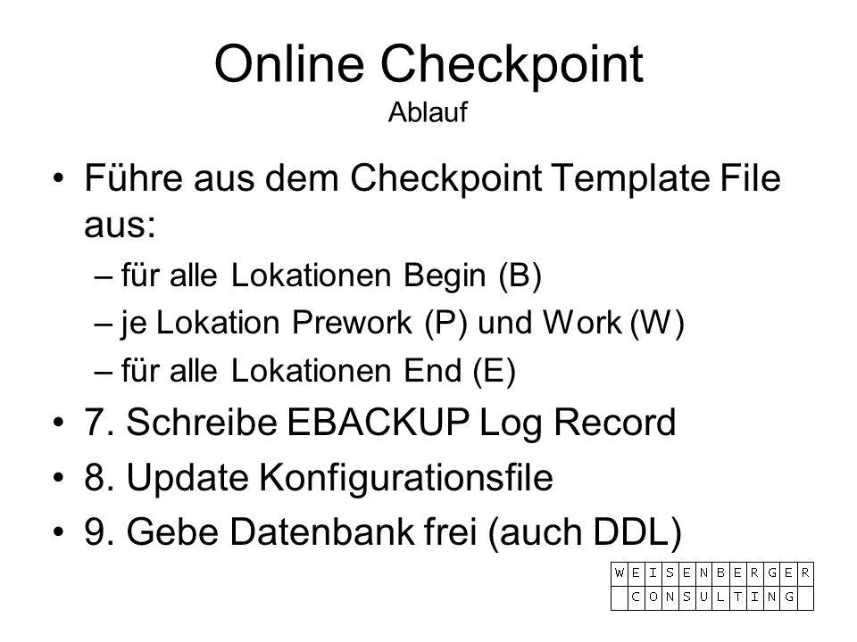 Online Checkpoint Ablauf Führe aus dem Checkpoint Template File aus: –für alle Lokationen Begin (B) –je Lokation Prework (P) und Work (W) –für alle Lo