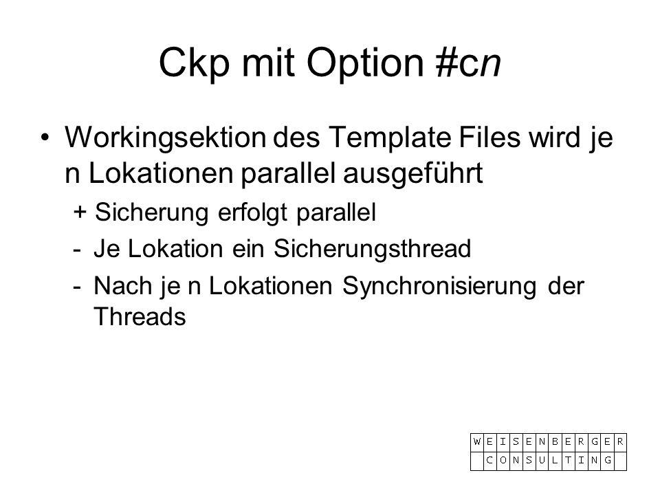 Ckp mit Option #cn Workingsektion des Template Files wird je n Lokationen parallel ausgeführt + Sicherung erfolgt parallel - Je Lokation ein Sicherung