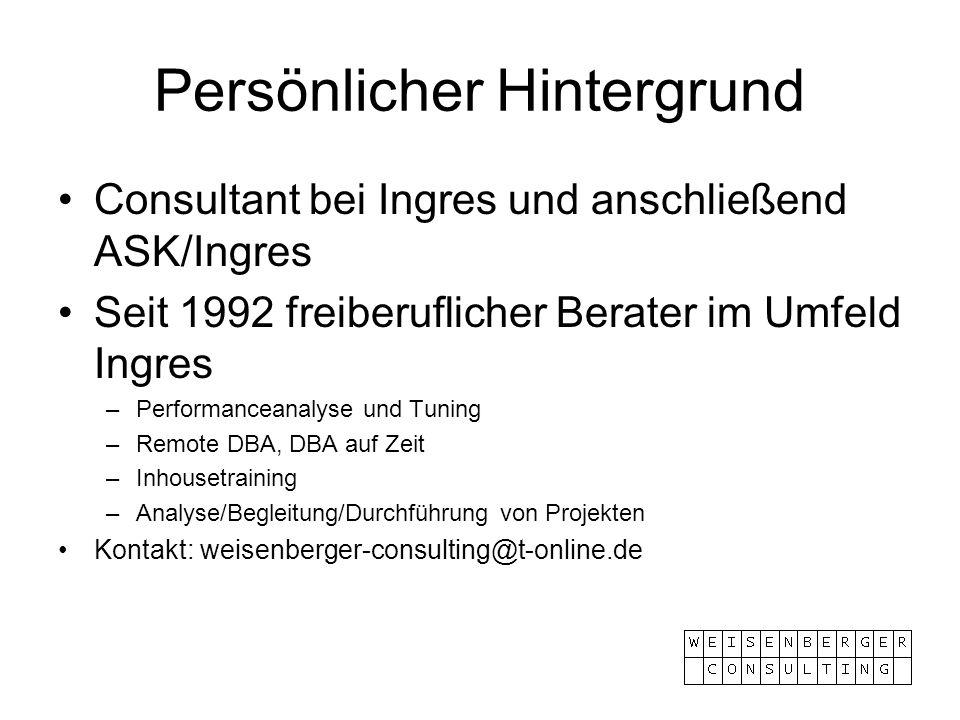 Persönlicher Hintergrund Consultant bei Ingres und anschließend ASK/Ingres Seit 1992 freiberuflicher Berater im Umfeld Ingres –Performanceanalyse und