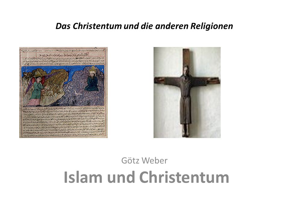 Das Christentum und die anderen Religionen Götz Weber Islam und Christentum