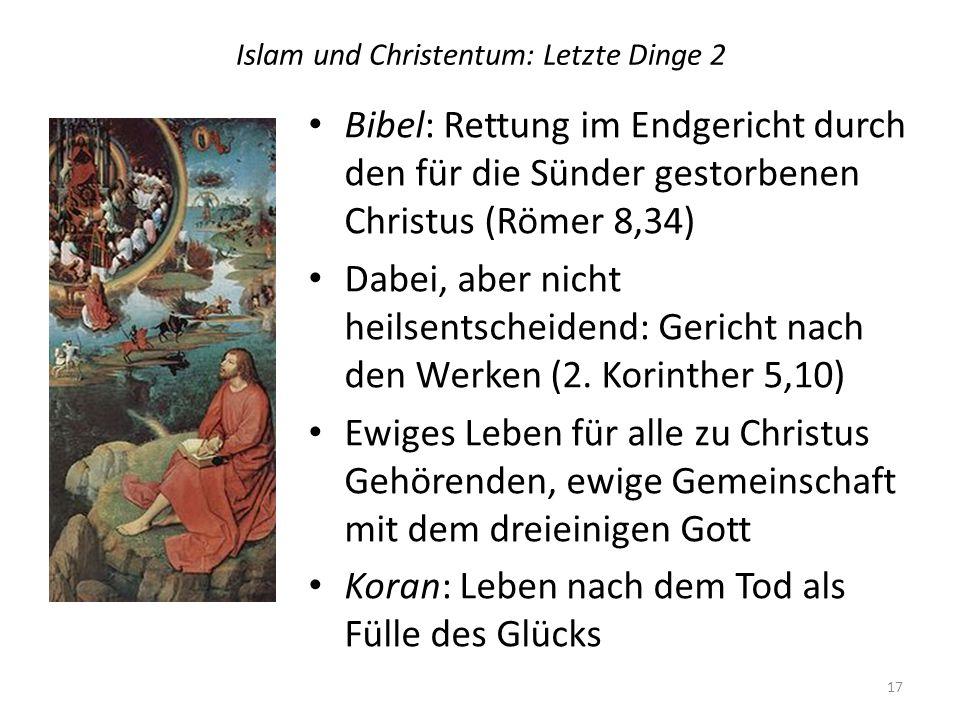 Islam und Christentum: Letzte Dinge 2 Bibel: Rettung im Endgericht durch den für die Sünder gestorbenen Christus (Römer 8,34) Dabei, aber nicht heilsentscheidend: Gericht nach den Werken (2.