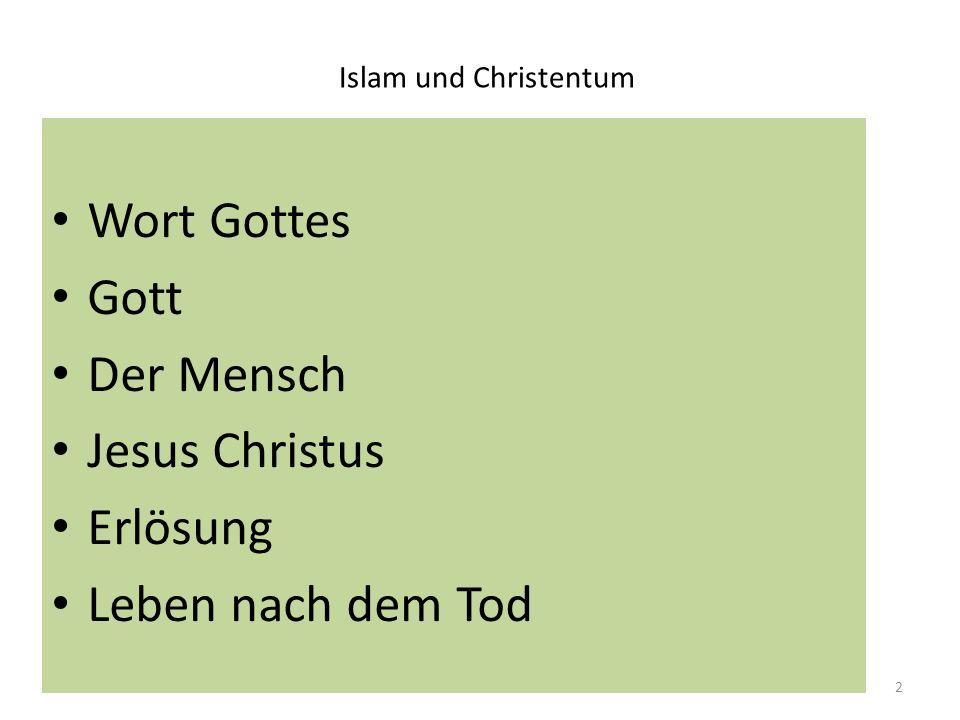 Islam und Christentum: Wort Gottes Der Koran ist aus muslimischer Sicht Wort für Wort Allahs eigenes Wort Christen sehen im Koran das historisch-kritisch erforschbare Menschenwort Mohammeds Oder auch das prophetische Zeugnis vom einen allmächtigen und barmherzigen Gott.
