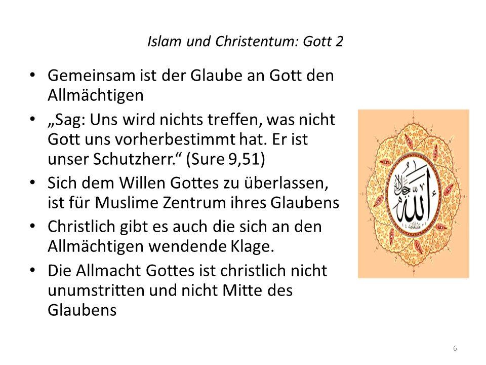Islam und Christentum: Gott 2 Gemeinsam ist der Glaube an Gott den Allmächtigen Sag: Uns wird nichts treffen, was nicht Gott uns vorherbestimmt hat.