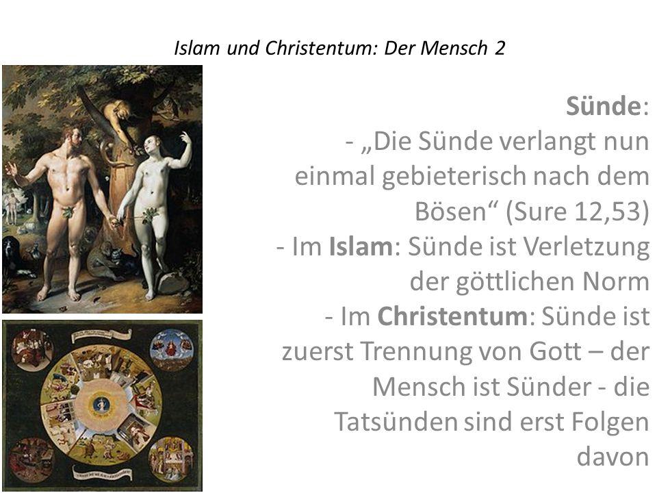 Islam und Christentum: Der Mensch 3 Freiheit und Vorherbestimmung Islam: Gott führt, wen er will, in die Irre.