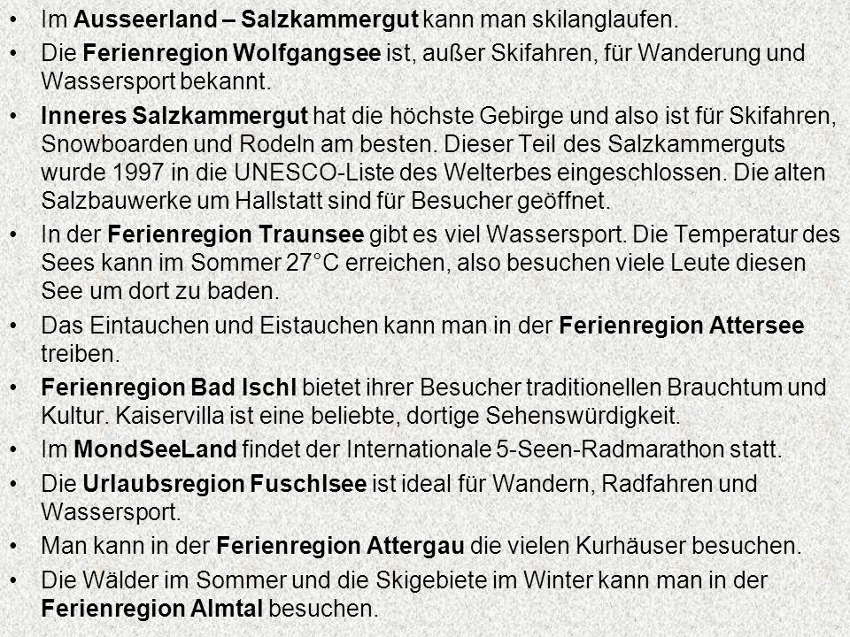 Im Ausseerland – Salzkammergut kann man skilanglaufen. Die Ferienregion Wolfgangsee ist, außer Skifahren, für Wanderung und Wassersport bekannt. Inner