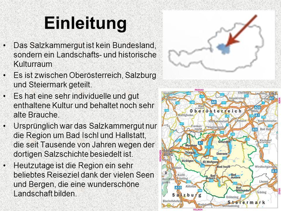 Einleitung Das Salzkammergut ist kein Bundesland, sondern ein Landschafts- und historische Kulturraum Es ist zwischen Oberösterreich, Salzburg und Ste