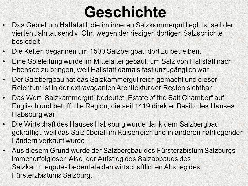 Geschichte Das Gebiet um Hallstatt, die im inneren Salzkammergut liegt, ist seit dem vierten Jahrtausend v. Chr. wegen der riesigen dortigen Salzschic
