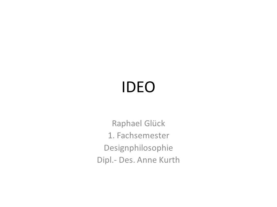 IDEO Raphael Glück 1. Fachsemester Designphilosophie Dipl.- Des. Anne Kurth