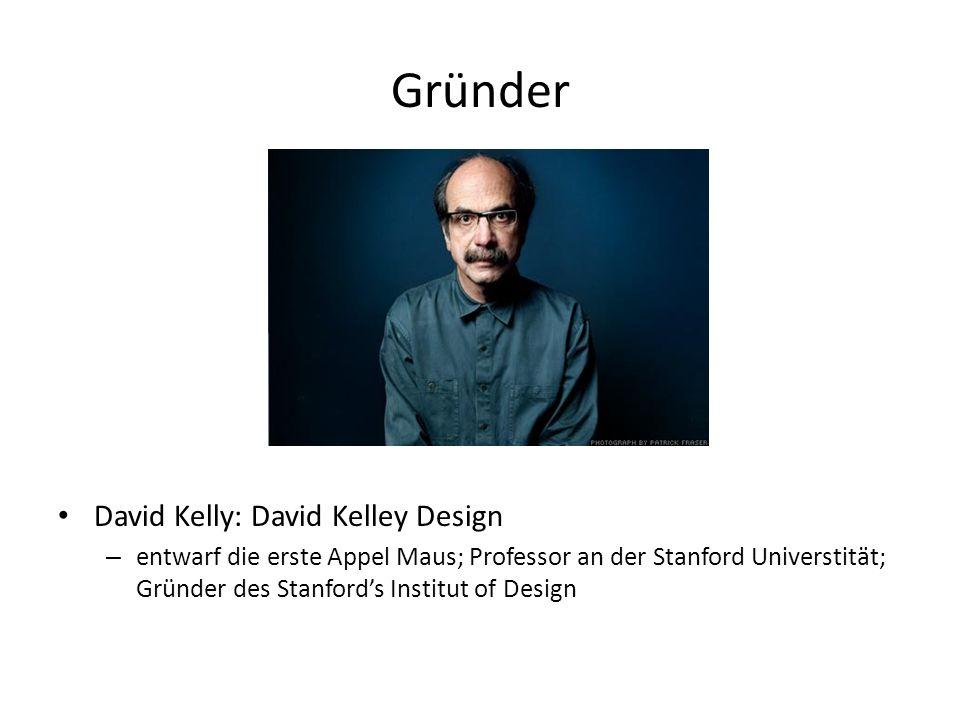 Gründer David Kelly: David Kelley Design – entwarf die erste Appel Maus; Professor an der Stanford Universtität; Gründer des Stanfords Institut of Des